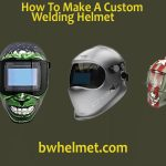 How To Make A Custom Welding Helmet
